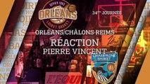 Réaction de Pierre Vincent - J34 - Orléans reçoit Châlon Reims