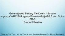 Grimmspeed Battery Tie Down - Subaru Impreza/WRX/Sti/Legacy/Forester/Baja/BRZ and Scion FR-S Review
