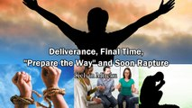 Deliverance, Final Time, Prepare the Way and Soon Rapture - Kelvin Mireku