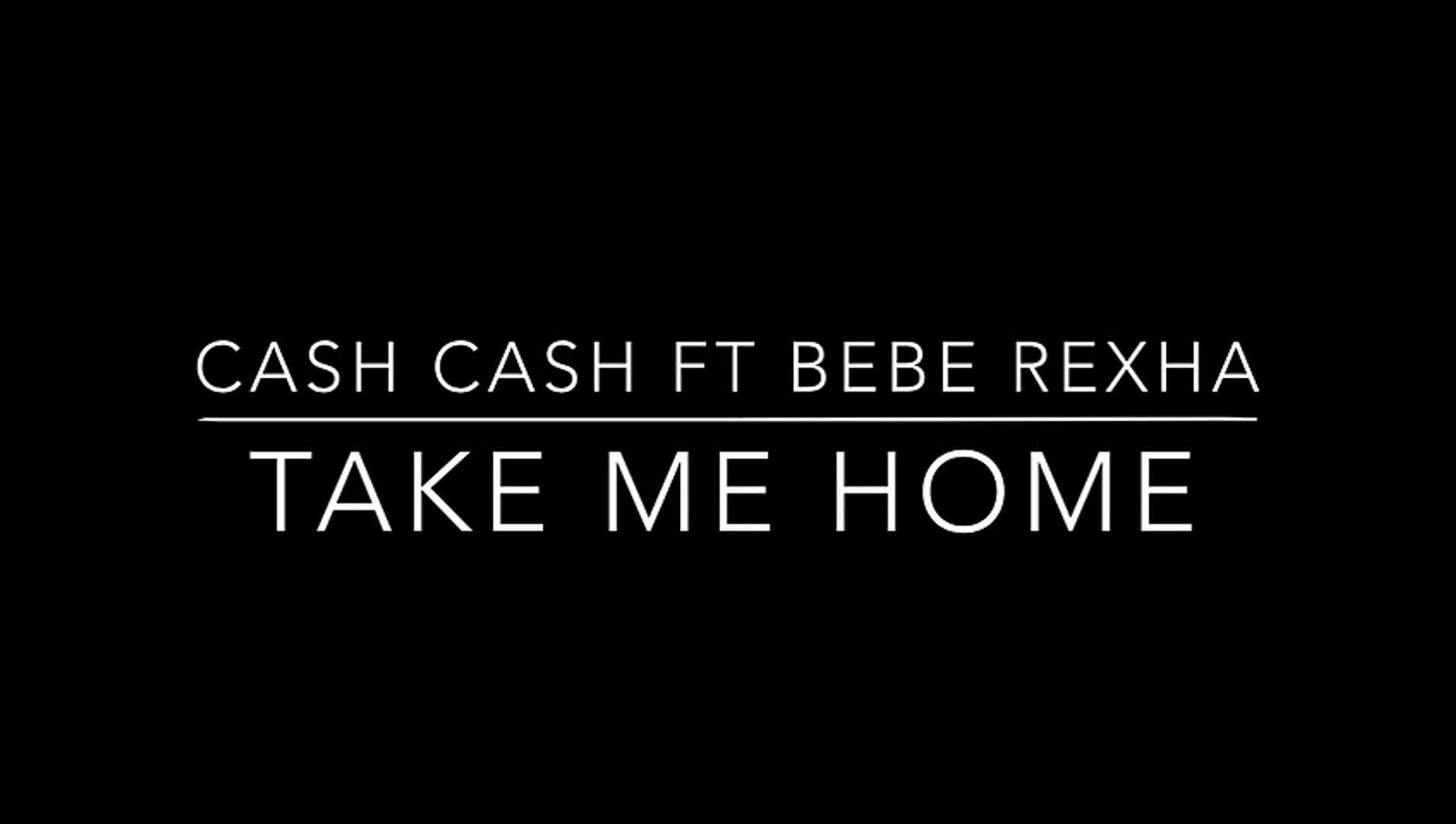 Cash Cash Ft Bebe Rexha Take Me Home Lyrics Video Dailymotion