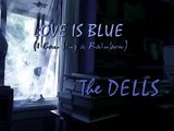 The DELLS - Love is Blue (I Can Sing A Rainbow)