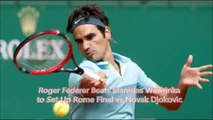Roger Federer Beats Stanislas Wawrinka to Set Up Rome Final vs Novak Djokovic