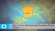 Italy, France, Germany Sign European Drone Project
