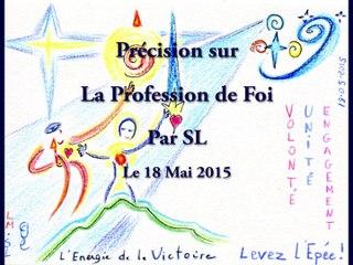 III) Précision sur la Profession de Foi - Par SL - 18 Mai 2015