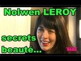 Conseil beauté des stars : Nolwen Leroy nous dévoile ses secrets !