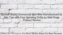 Spinner Blade Commercial Spin Bike Manufactured by Star Trac with Four Spinning DVDs by Mad Dogg Review