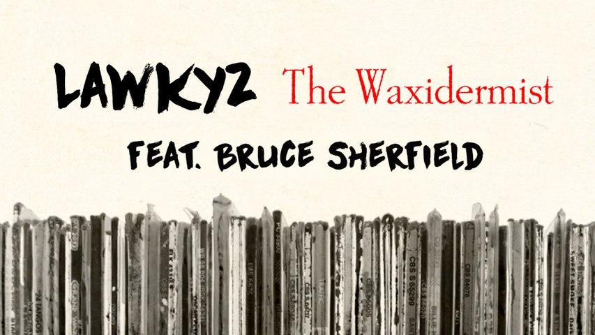 Lawkyz - The Waxidermist #1 feat. Bruce Sherfield