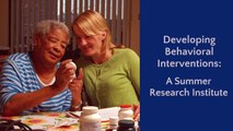 Developing Behavioral Interventions: A Summer Research Institute