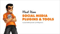 7 Must Have Social Media Plugins and Tools for Bloggers
