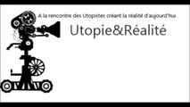 Utopie&Réalité - Web-Série à la rencontre des Utopistes créant la réalité d'aujourd'hui