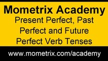 Present Perfect, Past Perfect and Future Perfect Verb Tenses
