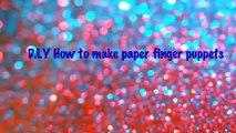D.I.Y How To Make Paper Finger Puppets