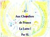 2 - Aux Chevaliers de France - La Lutte ! - Par SL - 25 Mai 2015