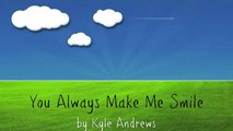 You Always Make Me Smile - Kyle Andrews (w/ Lyrics)