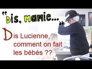 DIS MAMIE #06 - Dis Lucienne comment on fait les bébés ?