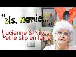 DIS MAMIE # 2 - Lucienne tricote des slips pour Nikos