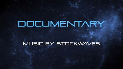 Documentary - Royalty Free Music by Stockwaves