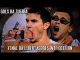 GOLS DA ZUEIRA - FINAL DA LIBERTADORES WTF EDITION