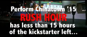 LAST HOURS TO SUPPORT PERFORM CHINATOWN:RUSH HOUR