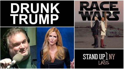 RACE WARS - Drunk Trump w/ Artie Lange and Ann Coulter