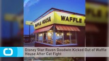 Disney Star Raven Goodwin Kicked Out of Waffle House After Cat Fight