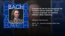 """Cantata No.84 Ich bin vergnügt mit meinem Glücke BWV84 : I Aria - """"Ich bin vergnügt mit..."""