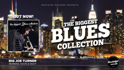 Big Joe Turner - Morning, Noon & Night