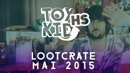LOOT CRATE Mai 2015 - Toykid HS