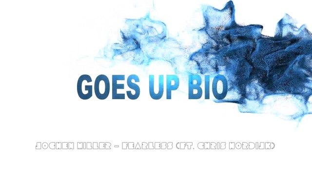 Goes Up Bio ( Jochen Miller - Fearless (ft. Chris Hordijk))