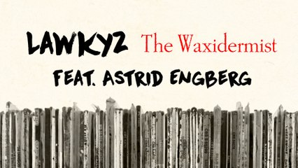 Lawkyz - The Waxidermist #2 feat. Astrid Engberg