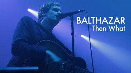Balthazar - Then What - Live (Les 3 Éléphants 2015)