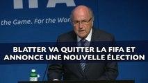 Sepp Blatter va quitter la Fifa et annonce une nouvelle élection