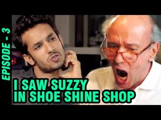 I Saw Suzzy In Shoe Shine Shop | Episode -3