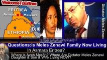Where is Meles Zenawi's Wife Azeb Mesfin? Is Meles Zenawi's family now in Eritrea?