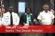 Dekalb County DA Seeks The Death Penalty
