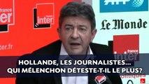 Hollande, les journalistes... Qui Mélenchon déteste-t-il le plus?