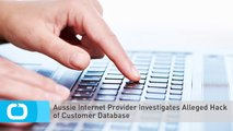 Aussie Internet Provider Investigates Alleged Hack of Customer Database