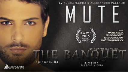 """MUTE - """"THE BANQUET""""/ """"O BANQUETE"""" EP. 04"""