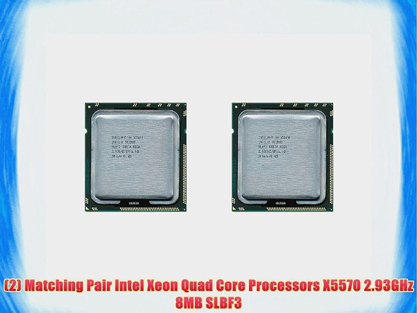 2 Matched Pair Intel Xeon X5570 SLBF3 2.93GHz,8MB LGA 1366 QUAD CORE CPU