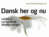 Dansk her og  nu - Lektion 5 - Lyt og forstaa - Søndag morgen