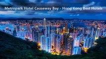 Metropark Hotel Causeway Bay - Hong Kong Best Hotels