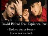 """david bisbal y espinoza paz. """"Esclavo de sus besos"""" (mexicana version)."""