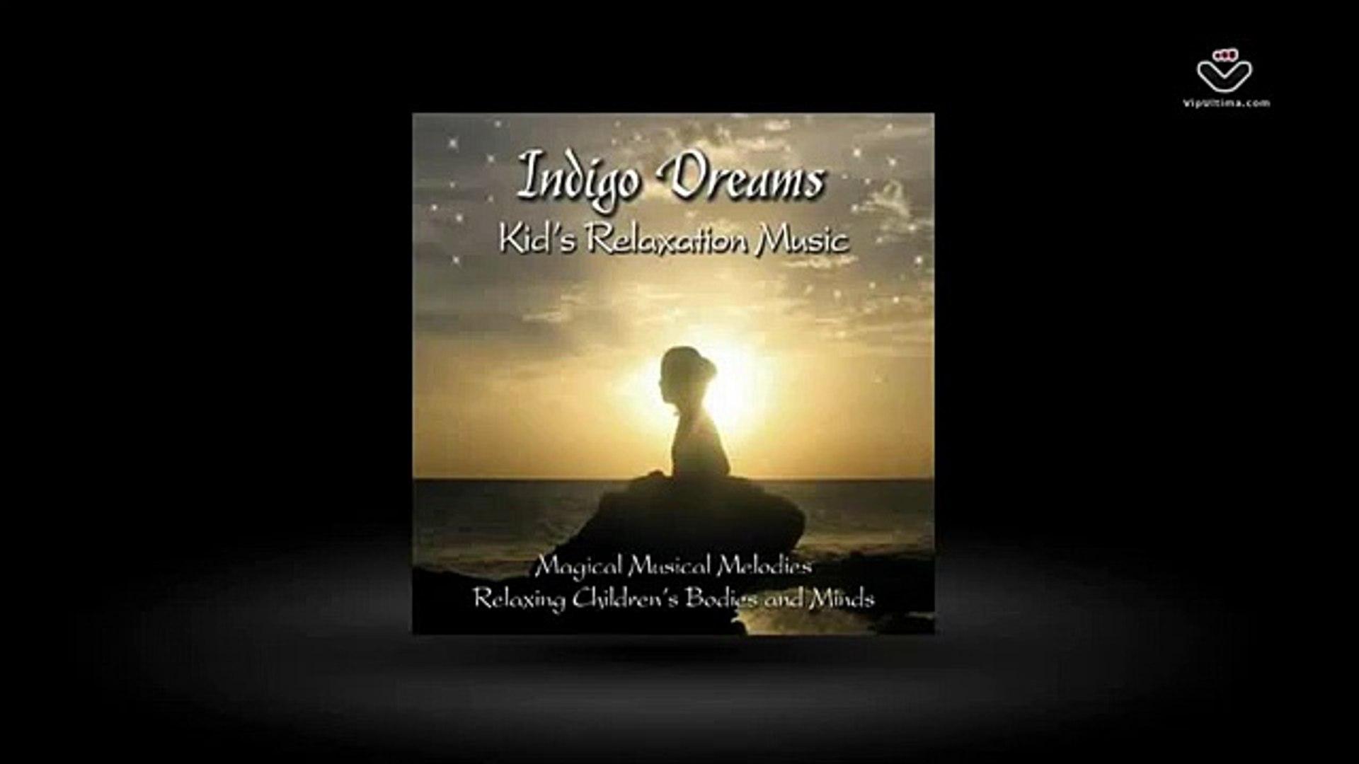 Indigo Dreams: Kids Relaxation Music, Bedtime Music   Stress Free Kids