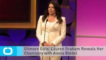 Gilmore Girls' Lauren Graham Reveals Her Chemistry With Alexis Bledel