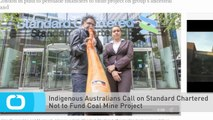 Indigenous Australians Call on Standard Chartered Not to Fund Coal Mine Project