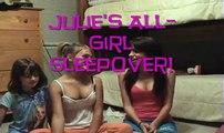 Julie's All-Girl Sleepover!