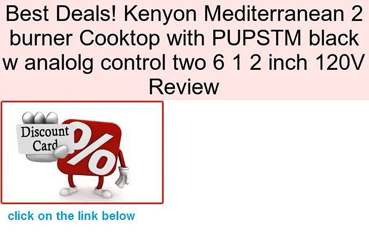 Kenyon Mediterranean 2 burner Cooktop with PUPSTM black w analolg control two 6 1 2 inch 120V Review
