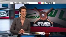 Operation Iraqi Baseball hits Home Run! - Rachel Maddow Show