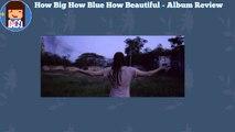 How Big How Blue How Beautiful Album Review