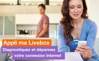 Ma Livebox - Comment diagnostiquer et dépanner Internet avec l'application - Orange
